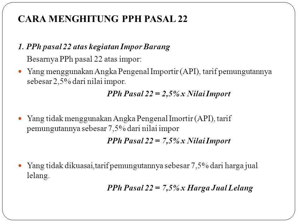 CARA MENGHITUNG PPH PASAL 22 1. PPh pasal 22 atas kegiatan Impor Barang Besarnya PPh pasal 22 atas impor:  Yang menggunakan Angka Pengenal Importir (