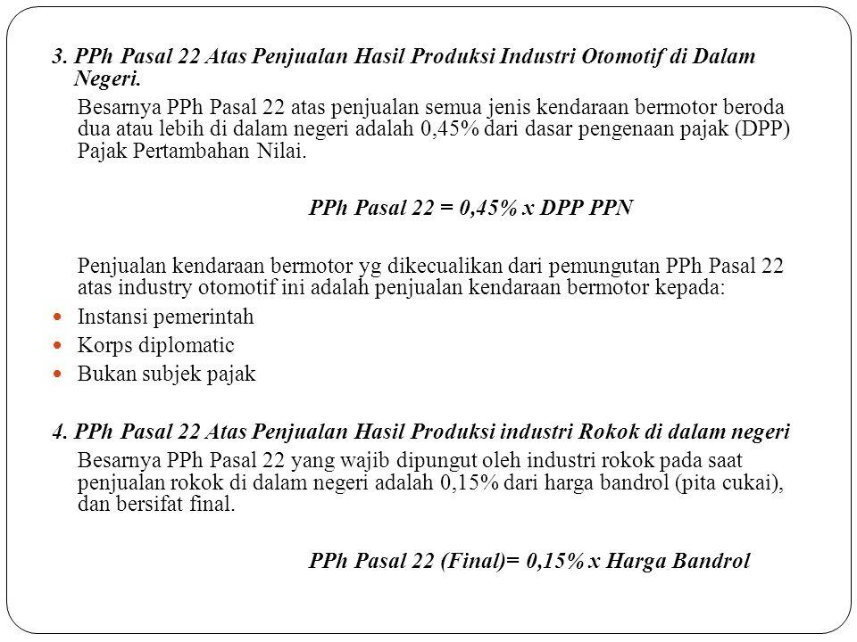 3. PPh Pasal 22 Atas Penjualan Hasil Produksi Industri Otomotif di Dalam Negeri. Besarnya PPh Pasal 22 atas penjualan semua jenis kendaraan bermotor b