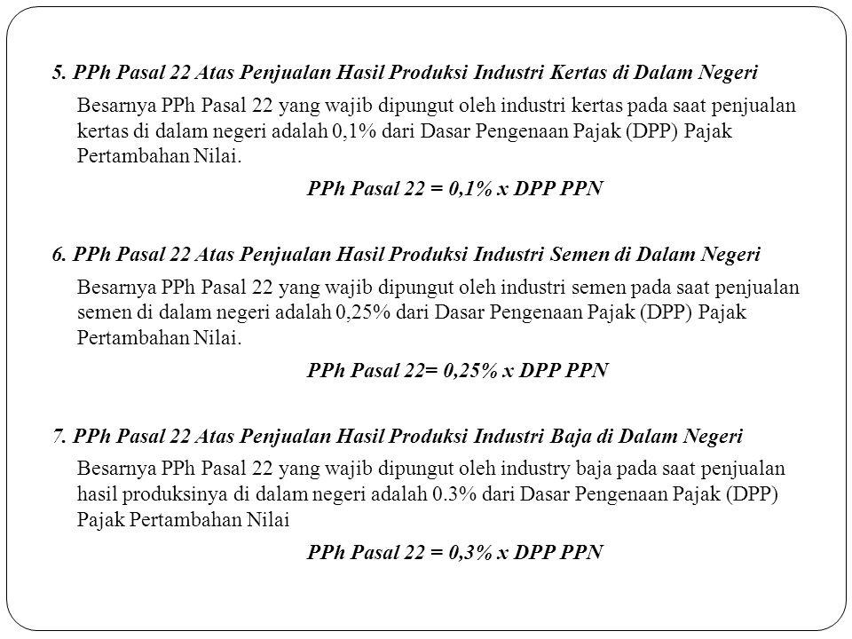 5. PPh Pasal 22 Atas Penjualan Hasil Produksi Industri Kertas di Dalam Negeri Besarnya PPh Pasal 22 yang wajib dipungut oleh industri kertas pada saat
