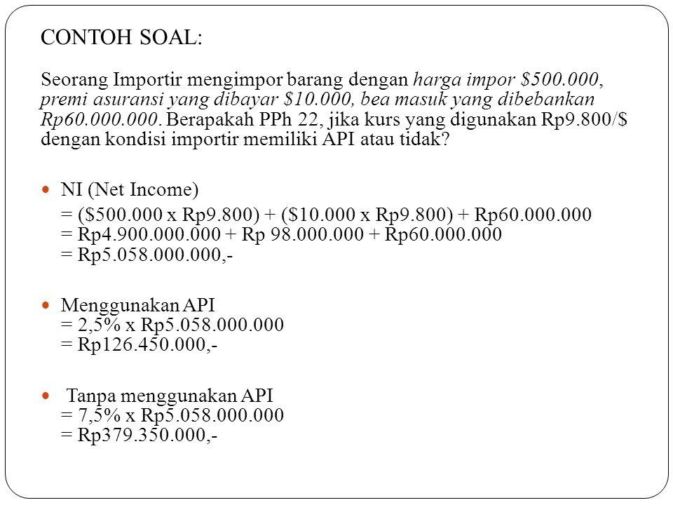 CONTOH SOAL: Seorang Importir mengimpor barang dengan harga impor $500.000, premi asuransi yang dibayar $10.000, bea masuk yang dibebankan Rp60.000.00