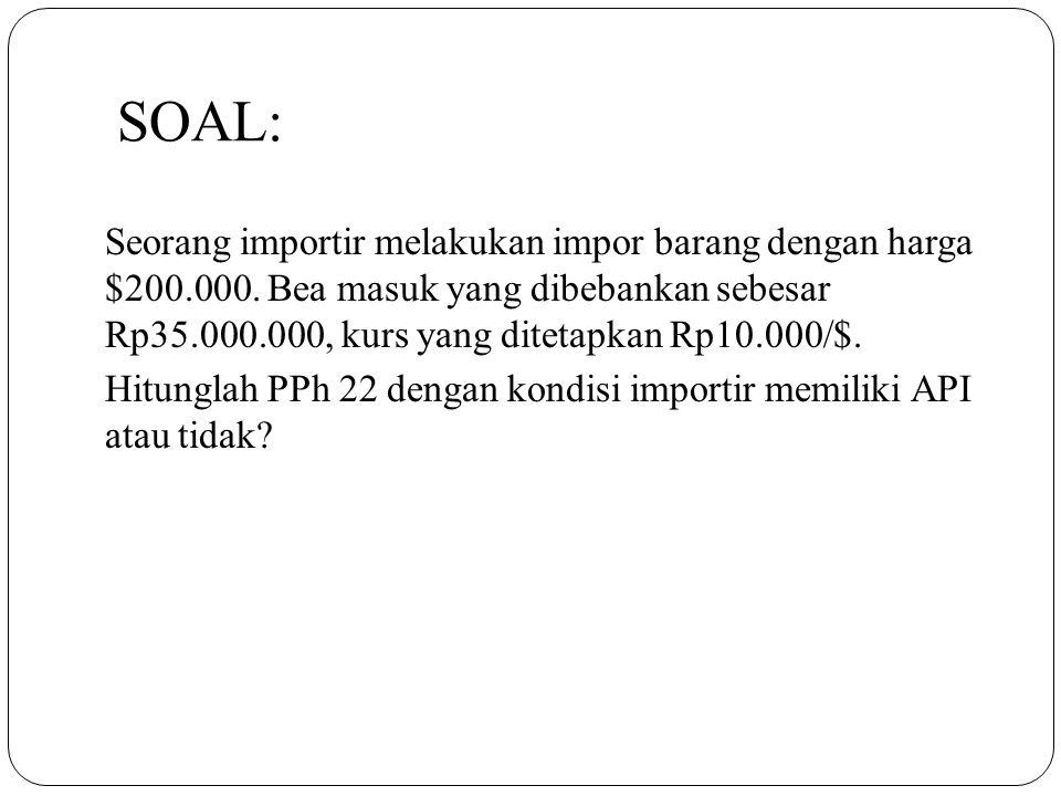 SOAL: Seorang importir melakukan impor barang dengan harga $200.000. Bea masuk yang dibebankan sebesar Rp35.000.000, kurs yang ditetapkan Rp10.000/$.