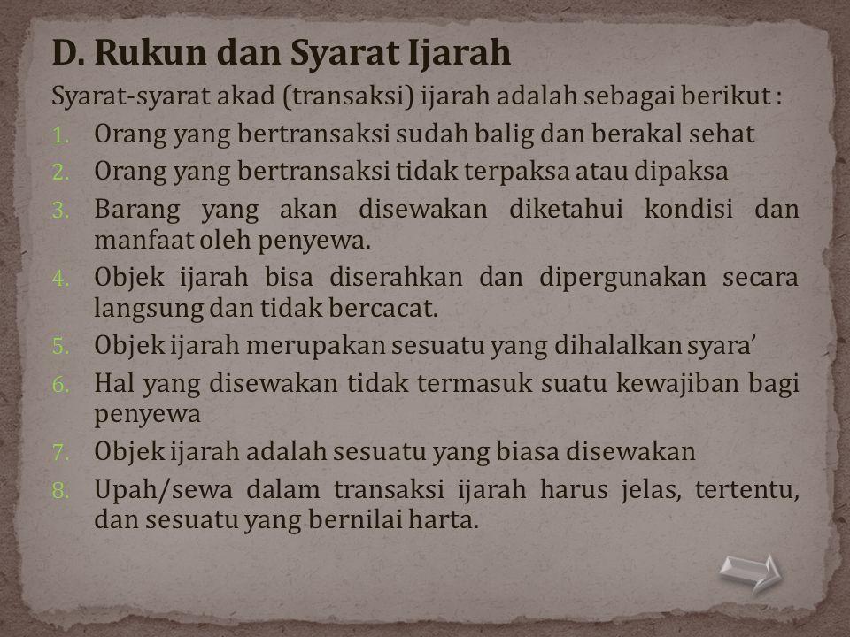D. Rukun dan Syarat Ijarah Syarat-syarat akad (transaksi) ijarah adalah sebagai berikut : 1. Orang yang bertransaksi sudah balig dan berakal sehat 2.