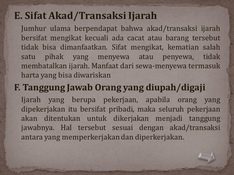 E. Sifat Akad/Transaksi Ijarah Jumhur ulama berpendapat bahwa akad/transaksi ijarah bersifat mengikat kecuali ada cacat atau barang tersebut tidak bis