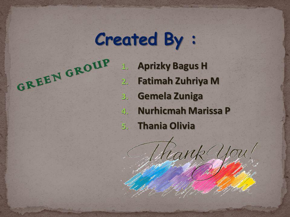 1. Aprizky Bagus H 2. Fatimah Zuhriya M 3. Gemela Zuniga 4. Nurhicmah Marissa P 5. Thania Olivia G R E E N G R O U P