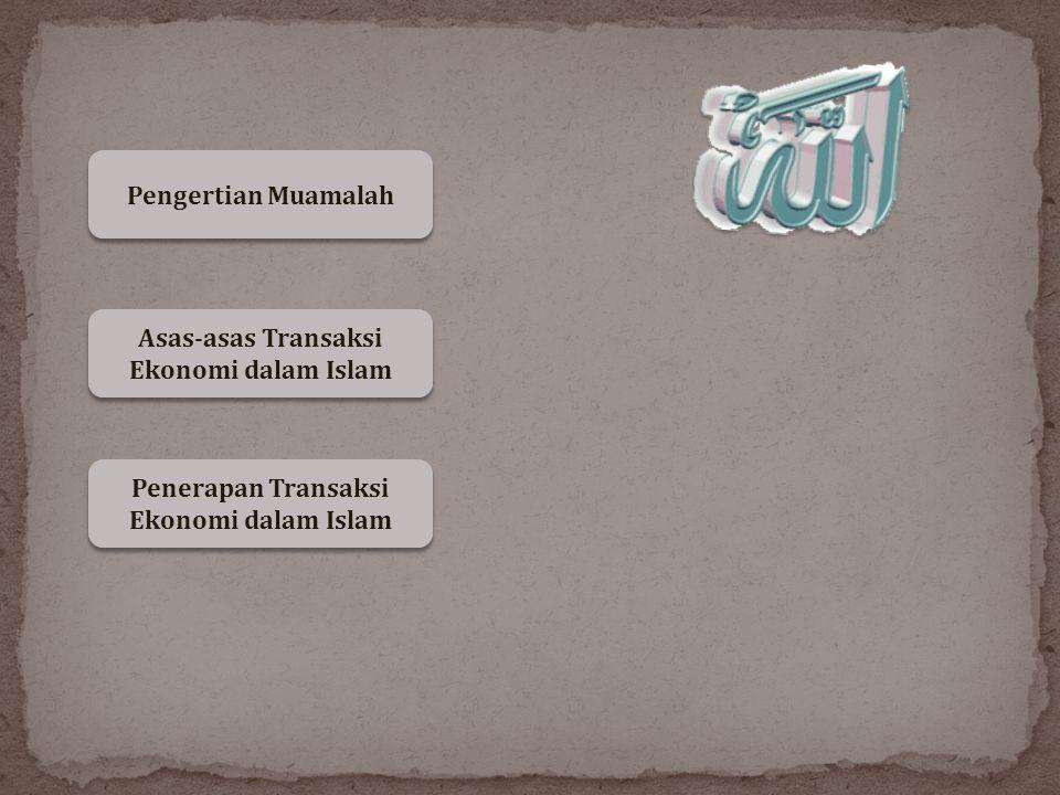 Pengertian Muamalah Asas-asas Transaksi Ekonomi dalam Islam Asas-asas Transaksi Ekonomi dalam Islam Penerapan Transaksi Ekonomi dalam Islam Penerapan