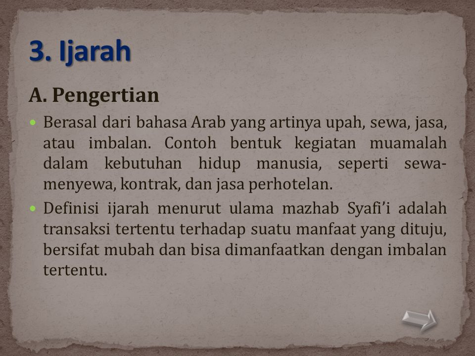A. Pengertian  Berasal dari bahasa Arab yang artinya upah, sewa, jasa, atau imbalan. Contoh bentuk kegiatan muamalah dalam kebutuhan hidup manusia, s