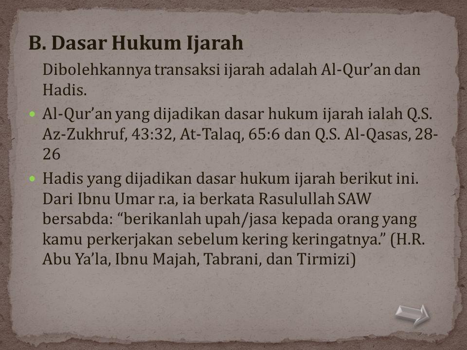 B. Dasar Hukum Ijarah Dibolehkannya transaksi ijarah adalah Al-Qur'an dan Hadis.  Al-Qur'an yang dijadikan dasar hukum ijarah ialah Q.S. Az-Zukhruf,