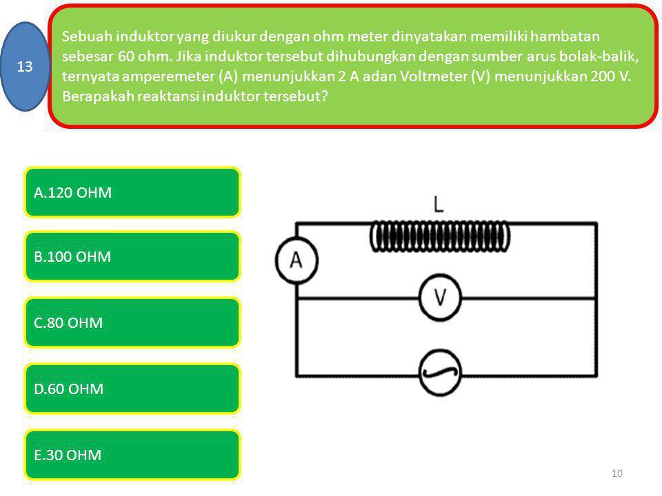 Sebuah induktor yang diukur dengan ohm meter dinyatakan memiliki hambatan sebesar 60 ohm. Jika induktor tersebut dihubungkan dengan sumber arus bolak-