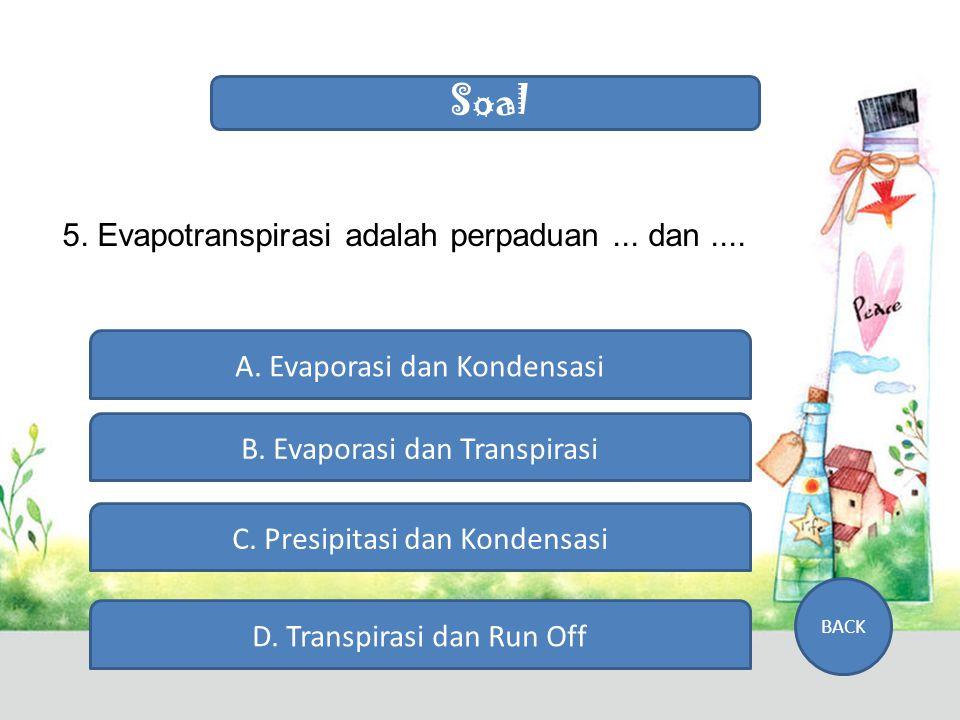 Soal 4. Pada saat transpirasi, air terkandung dalam... A. Manusia C. Tumbuhan C. Tanah B. Hewan