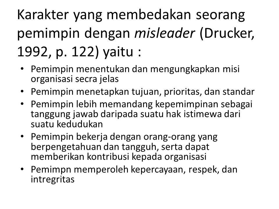 Karakter yang membedakan seorang pemimpin dengan misleader (Drucker, 1992, p. 122) yaitu : • Pemimpin menentukan dan mengungkapkan misi organisasi sec