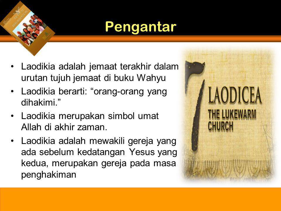 Pengantar •Laodikia adalah jemaat terakhir dalam urutan tujuh jemaat di buku Wahyu •Laodikia berarti: orang-orang yang dihakimi. •Laodikia merupakan simbol umat Allah di akhir zaman.