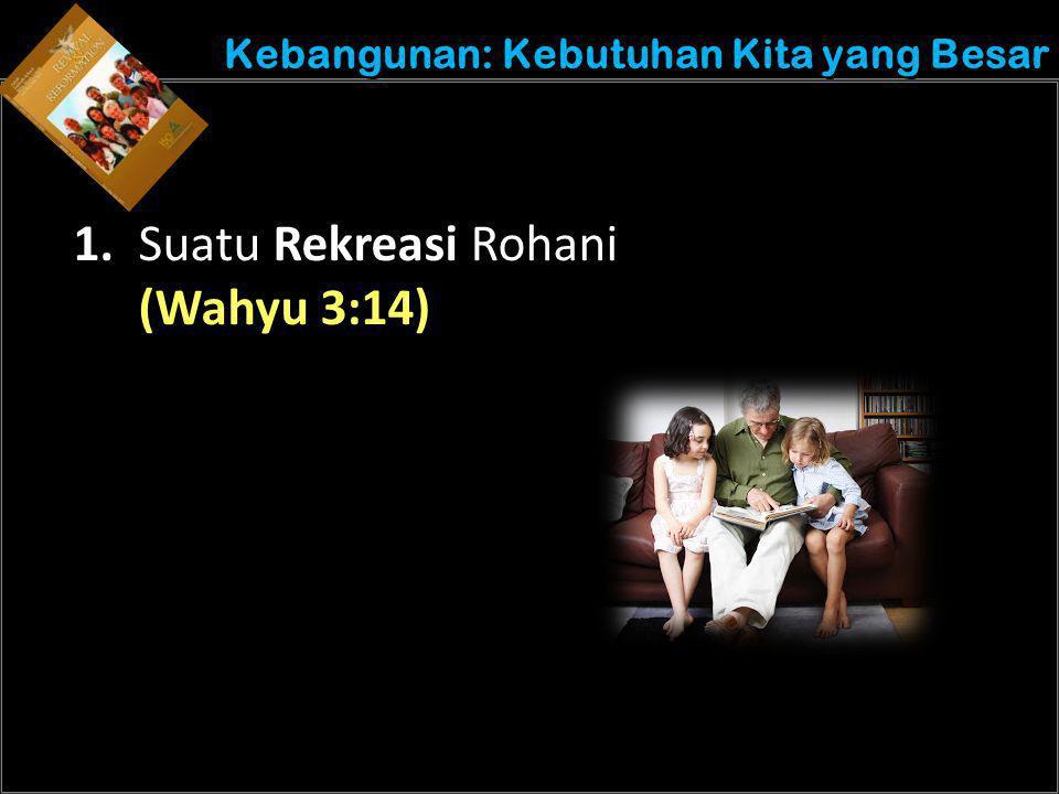 Understand the purposes of marriage Kebangunan: Kebutuhan Kita yang Besar 1. Suatu Rekreasi Rohani (Wahyu 3:14)