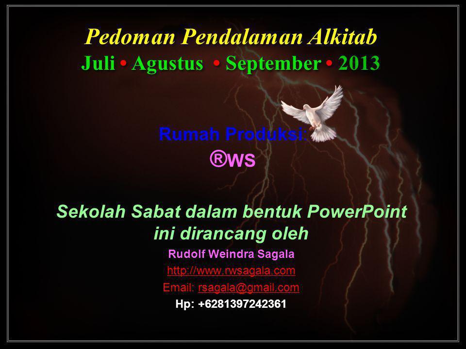 Pedoman Pendalaman Alkitab Juli • Agustus • September • 2013 Pedoman Pendalaman Alkitab Juli • Agustus • September • 2013 Rumah Produksi: ® WS Sekolah
