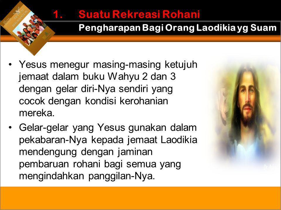 •Yesus menegur masing-masing ketujuh jemaat dalam buku Wahyu 2 dan 3 dengan gelar diri-Nya sendiri yang cocok dengan kondisi kerohanian mereka. •Gelar