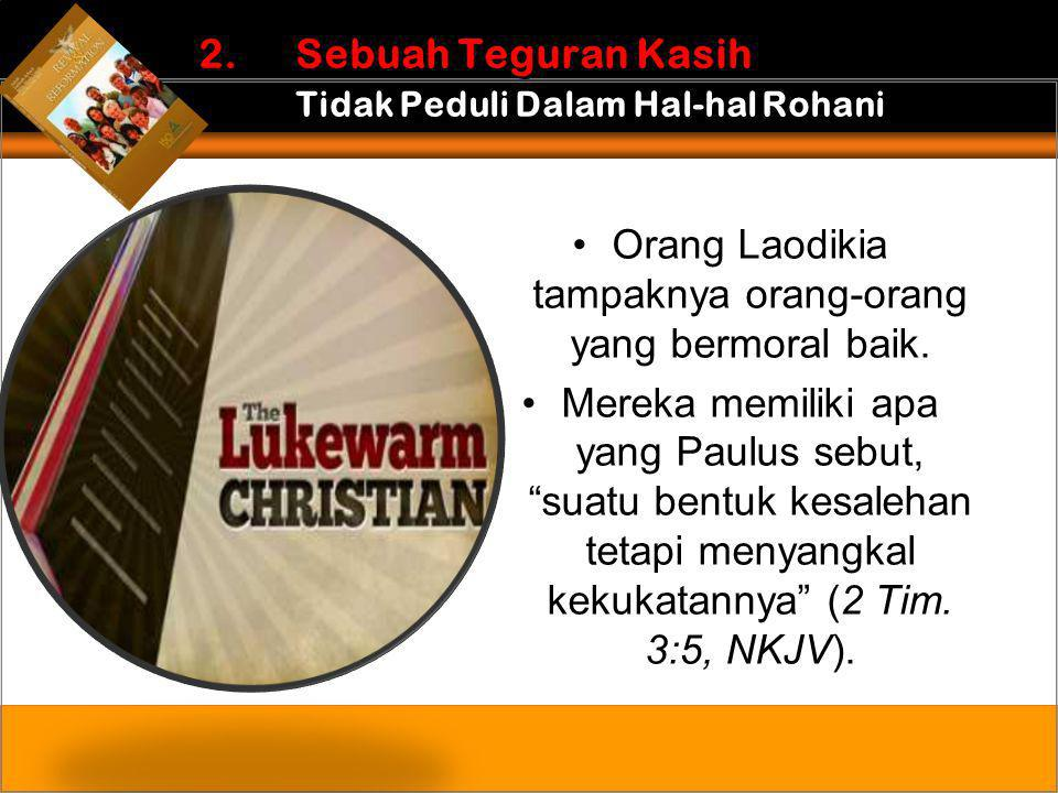 •Orang Laodikia tampaknya orang-orang yang bermoral baik.