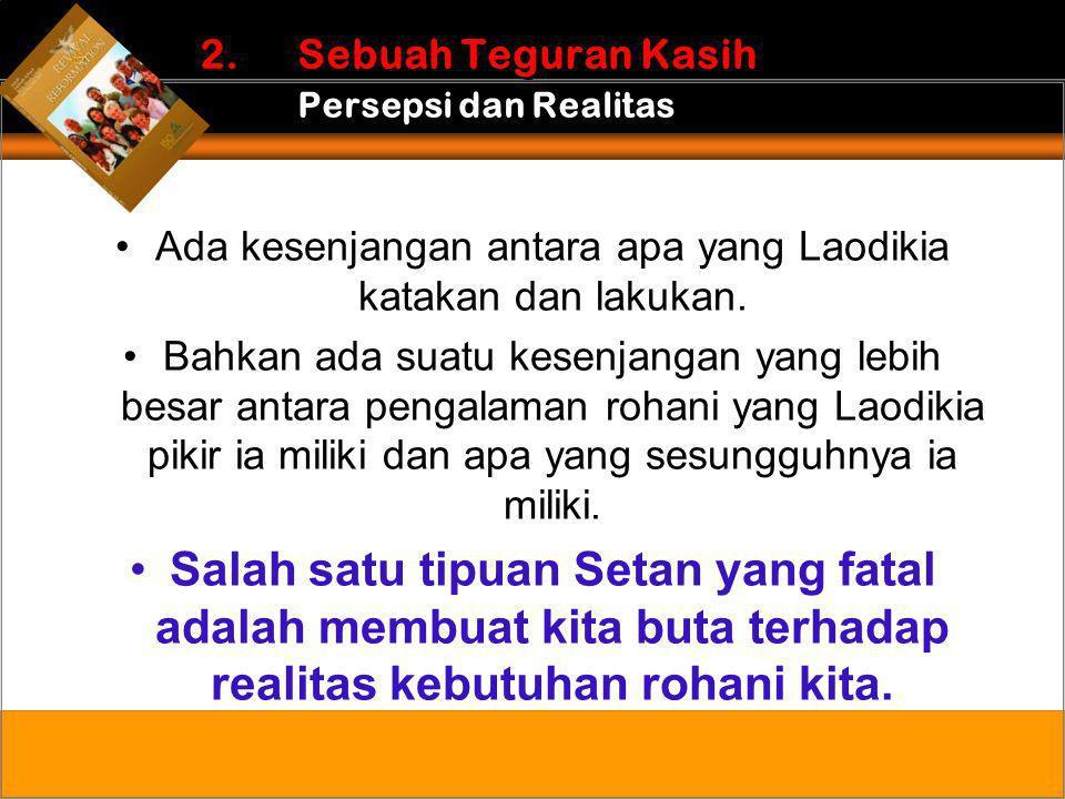 •Ada kesenjangan antara apa yang Laodikia katakan dan lakukan. •Bahkan ada suatu kesenjangan yang lebih besar antara pengalaman rohani yang Laodikia p