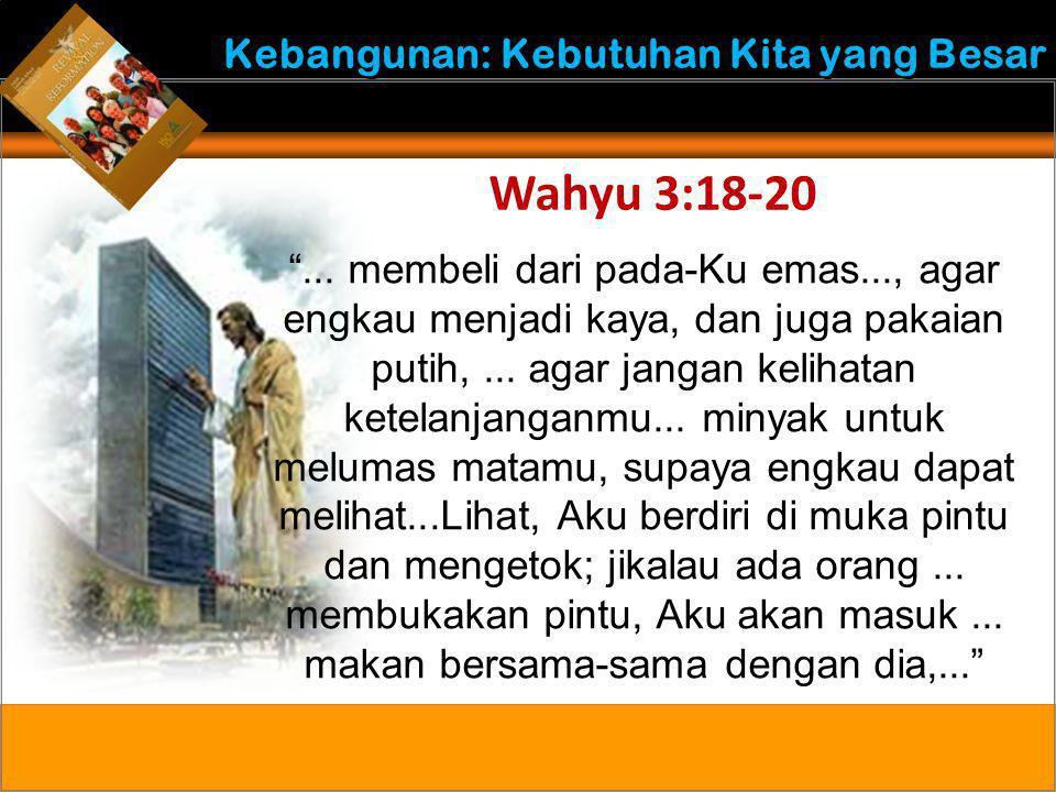 """Kebangunan: Kebutuhan Kita yang Besar Wahyu 3:18-20 """"... membeli dari pada-Ku emas..., agar engkau menjadi kaya, dan juga pakaian putih,... agar janga"""