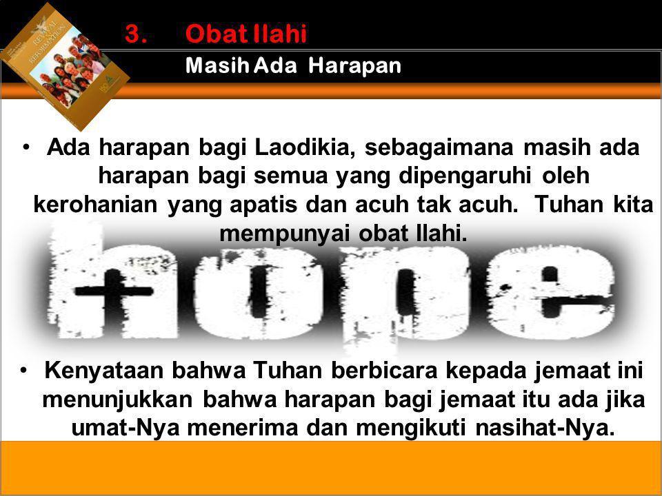 •Ada harapan bagi Laodikia, sebagaimana masih ada harapan bagi semua yang dipengaruhi oleh kerohanian yang apatis dan acuh tak acuh. Tuhan kita mempun