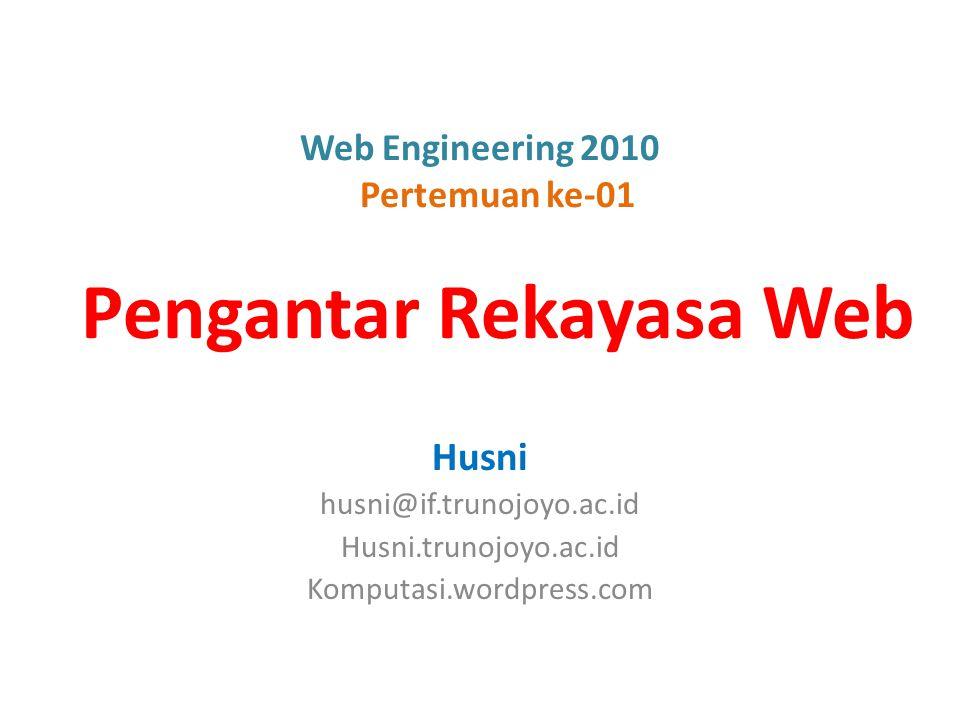 Web Engineering 2010 Pertemuan ke-01 Pengantar Rekayasa Web Husni husni@if.trunojoyo.ac.id Husni.trunojoyo.ac.id Komputasi.wordpress.com