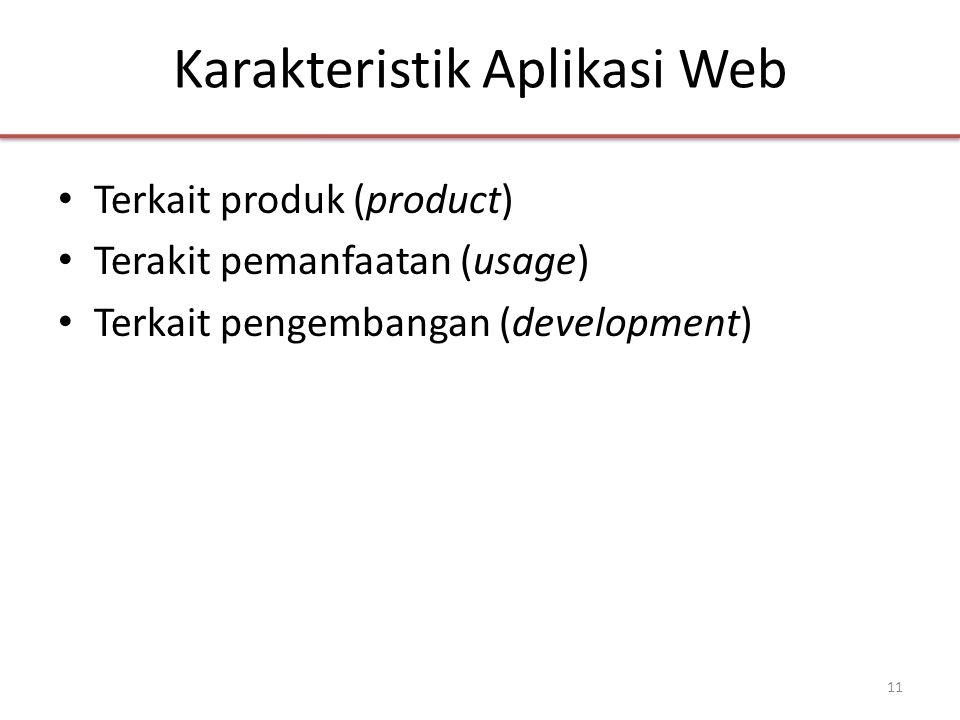 Karakteristik Aplikasi Web • Terkait produk (product) • Terakit pemanfaatan (usage) • Terkait pengembangan (development) 11