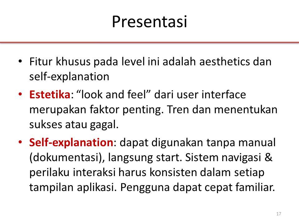 Presentasi • Fitur khusus pada level ini adalah aesthetics dan self-explanation • Estetika: look and feel dari user interface merupakan faktor penting.