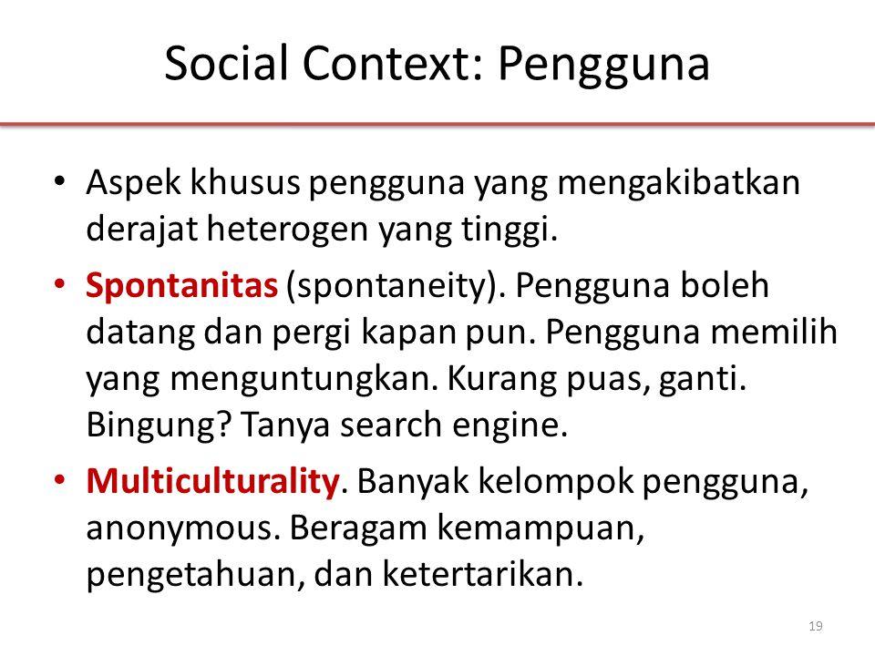 Social Context: Pengguna • Aspek khusus pengguna yang mengakibatkan derajat heterogen yang tinggi.