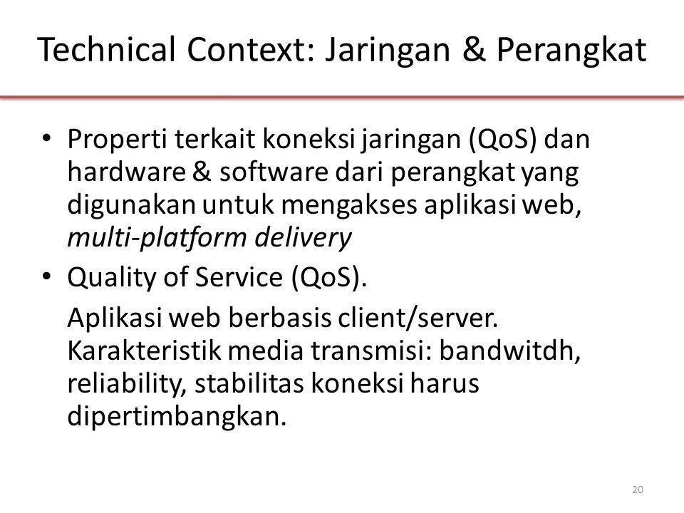 Technical Context: Jaringan & Perangkat • Properti terkait koneksi jaringan (QoS) dan hardware & software dari perangkat yang digunakan untuk mengakses aplikasi web, multi-platform delivery • Quality of Service (QoS).