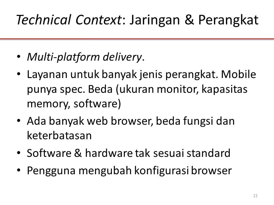 Technical Context: Jaringan & Perangkat • Multi-platform delivery. • Layanan untuk banyak jenis perangkat. Mobile punya spec. Beda (ukuran monitor, ka