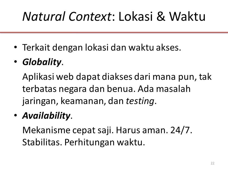 Natural Context: Lokasi & Waktu • Terkait dengan lokasi dan waktu akses.