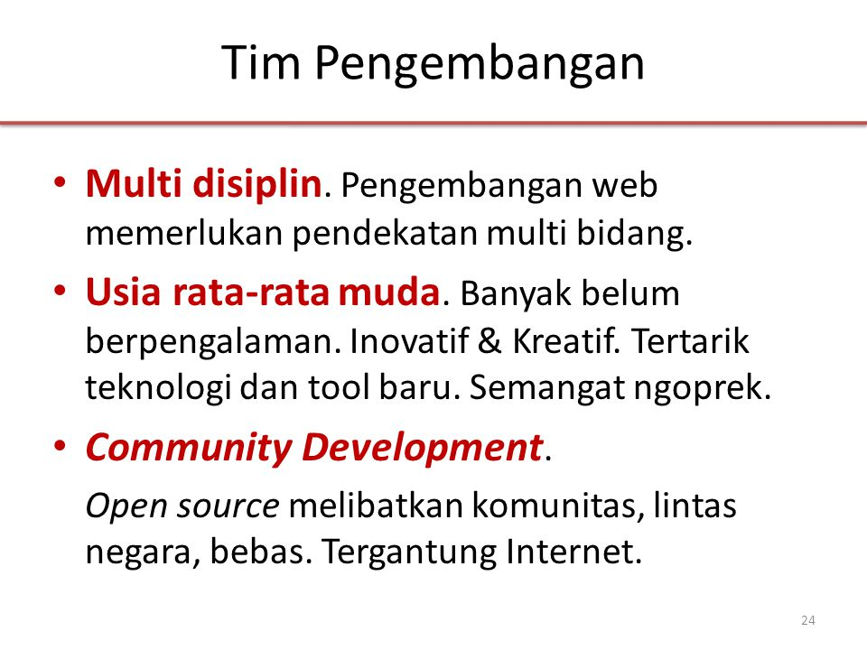 Tim Pengembangan • Multi disiplin. Pengembangan web memerlukan pendekatan multi bidang.