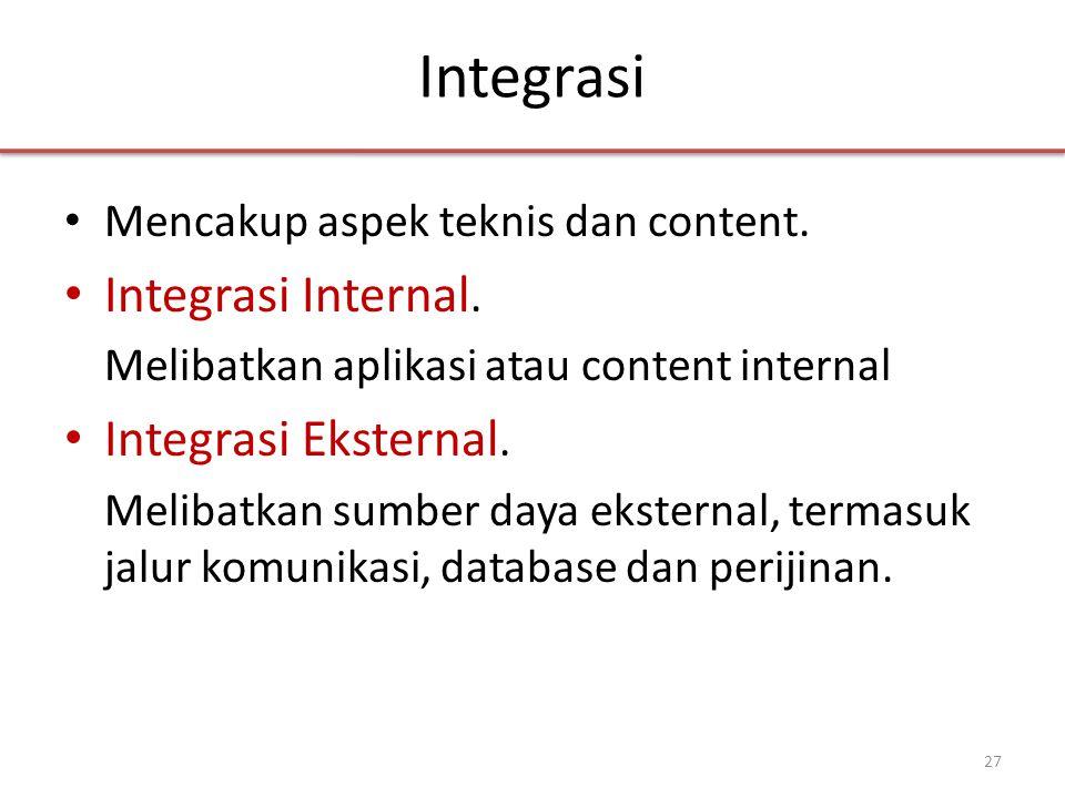 Integrasi • Mencakup aspek teknis dan content. • Integrasi Internal.