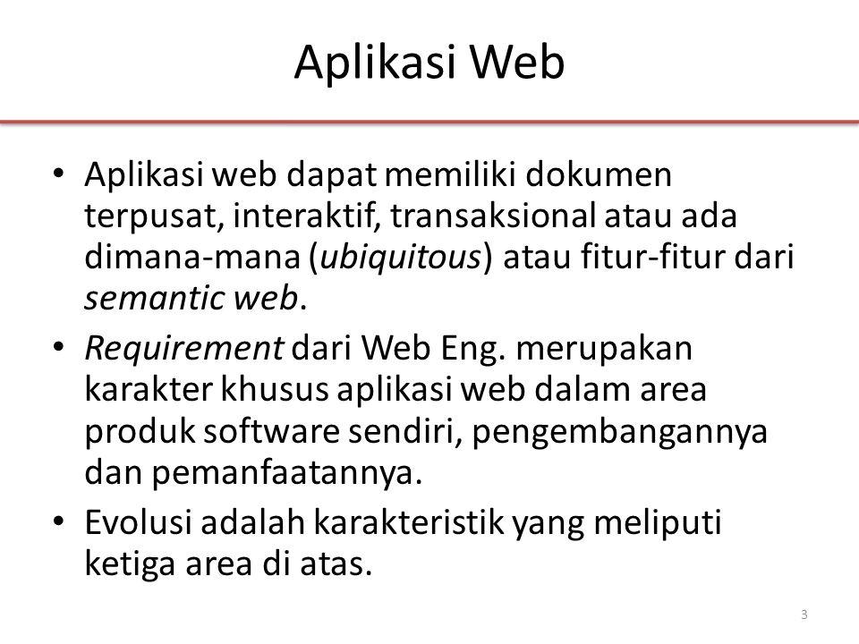 Aplikasi Web • Aplikasi web dapat memiliki dokumen terpusat, interaktif, transaksional atau ada dimana-mana (ubiquitous) atau fitur-fitur dari semantic web.
