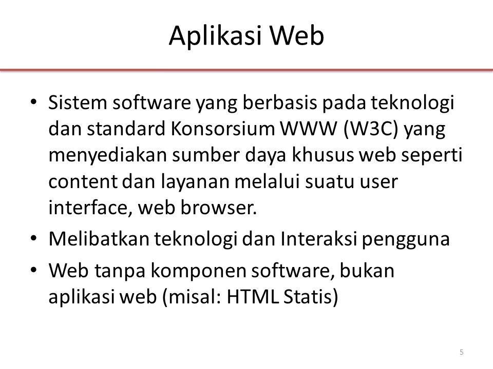 Aplikasi Web • Sistem software yang berbasis pada teknologi dan standard Konsorsium WWW (W3C) yang menyediakan sumber daya khusus web seperti content dan layanan melalui suatu user interface, web browser.