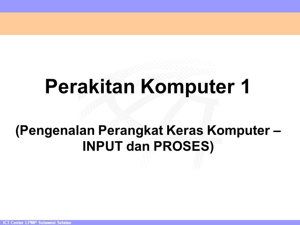 ICT Center LPMP Sulawesi Selatan Perakitan Komputer 1 (Pengenalan Perangkat Keras Komputer – INPUT dan PROSES)