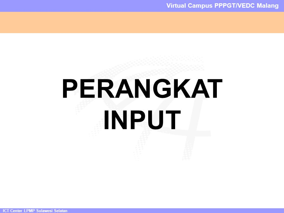 ICT Center LPMP Sulawesi Selatan Virtual Campus PPPGT/VEDC Malang PERANGKAT INPUT
