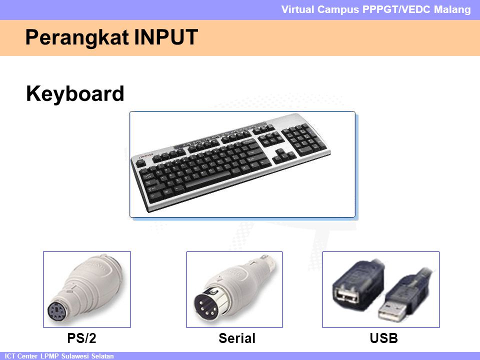 ICT Center LPMP Sulawesi Selatan Virtual Campus PPPGT/VEDC Malang Perangkat INPUT Keyboard PS/2SerialUSB