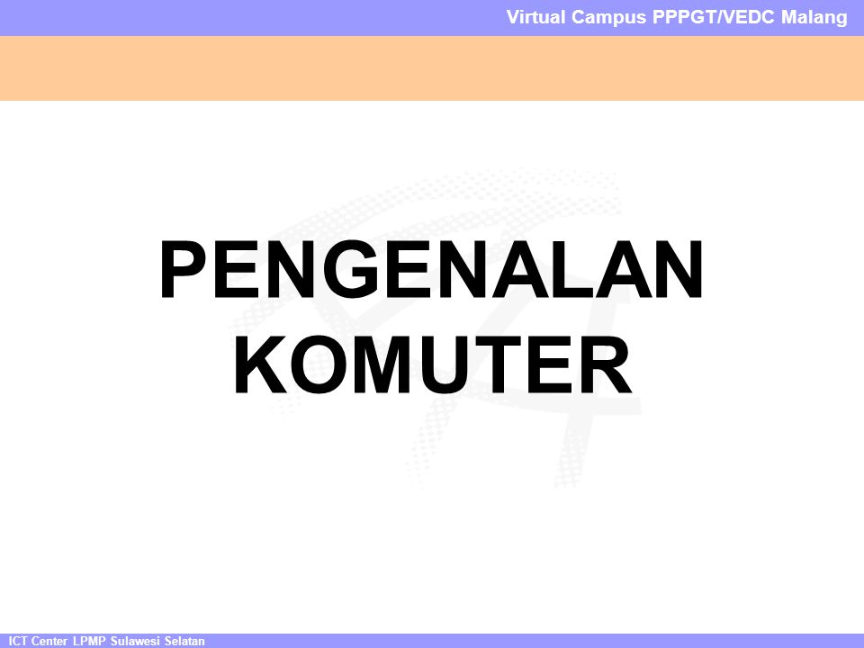 ICT Center LPMP Sulawesi Selatan Virtual Campus PPPGT/VEDC Malang Perangkat INPUT Mouse SerialPS/2USB