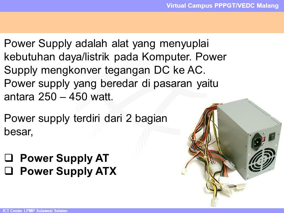 ICT Center LPMP Sulawesi Selatan Virtual Campus PPPGT/VEDC Malang Power Supply adalah alat yang menyuplai kebutuhan daya/listrik pada Komputer.