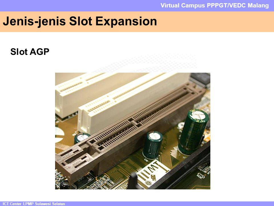 ICT Center LPMP Sulawesi Selatan Virtual Campus PPPGT/VEDC Malang Jenis-jenis Slot Expansion Slot AGP