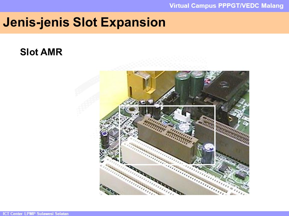 ICT Center LPMP Sulawesi Selatan Virtual Campus PPPGT/VEDC Malang Jenis-jenis Slot Expansion Slot AMR