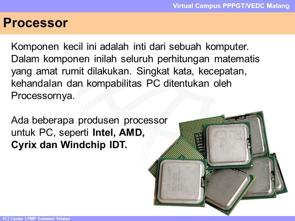 ICT Center LPMP Sulawesi Selatan Virtual Campus PPPGT/VEDC Malang Processor Komponen kecil ini adalah inti dari sebuah komputer. Dalam komponen inilah