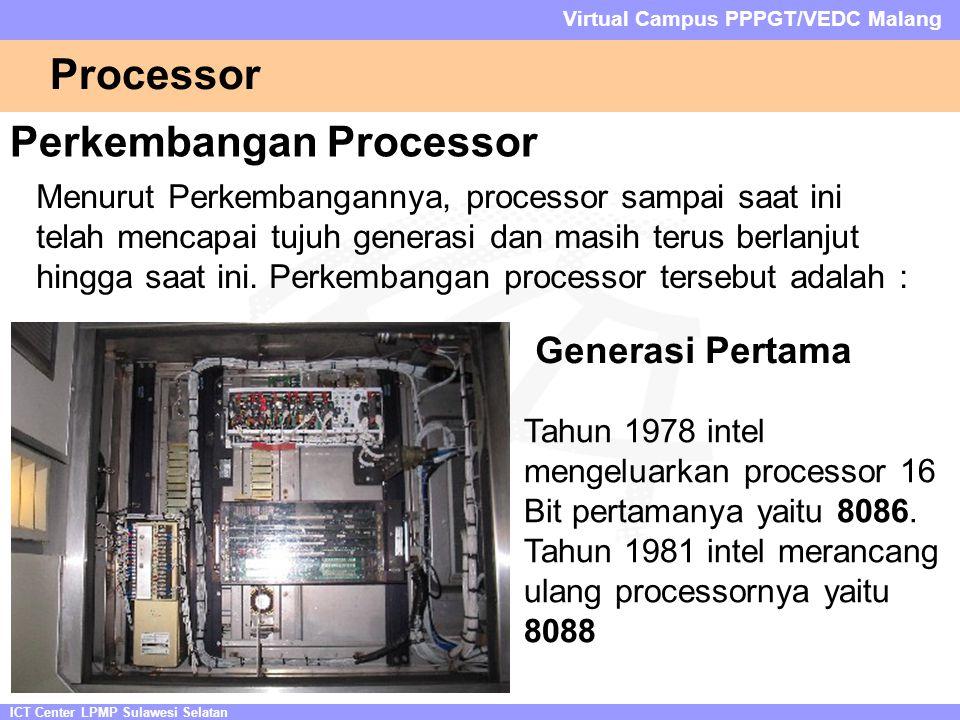 ICT Center LPMP Sulawesi Selatan Virtual Campus PPPGT/VEDC Malang Processor Perkembangan Processor Menurut Perkembangannya, processor sampai saat ini telah mencapai tujuh generasi dan masih terus berlanjut hingga saat ini.