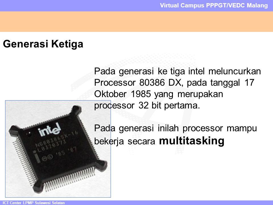 ICT Center LPMP Sulawesi Selatan Virtual Campus PPPGT/VEDC Malang Generasi Ketiga Pada generasi ke tiga intel meluncurkan Processor 80386 DX, pada tanggal 17 Oktober 1985 yang merupakan processor 32 bit pertama.