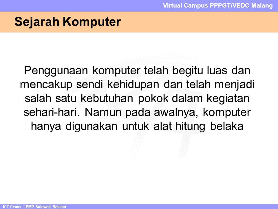 ICT Center LPMP Sulawesi Selatan Virtual Campus PPPGT/VEDC Malang Sejarah Komputer Penggunaan komputer telah begitu luas dan mencakup sendi kehidupan dan telah menjadi salah satu kebutuhan pokok dalam kegiatan sehari-hari.