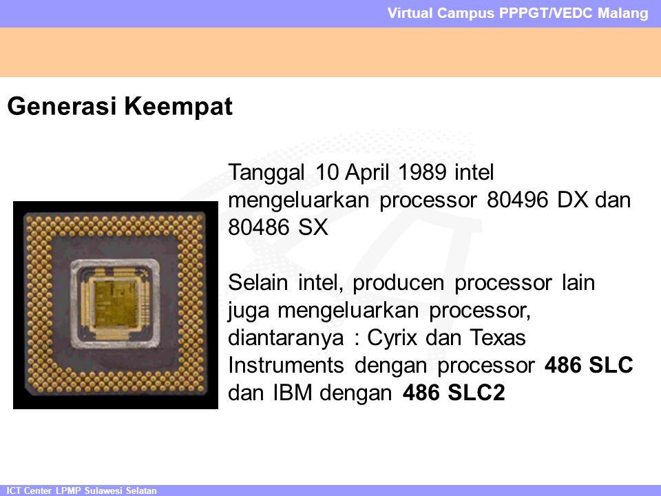 ICT Center LPMP Sulawesi Selatan Virtual Campus PPPGT/VEDC Malang Generasi Keempat Tanggal 10 April 1989 intel mengeluarkan processor 80496 DX dan 804