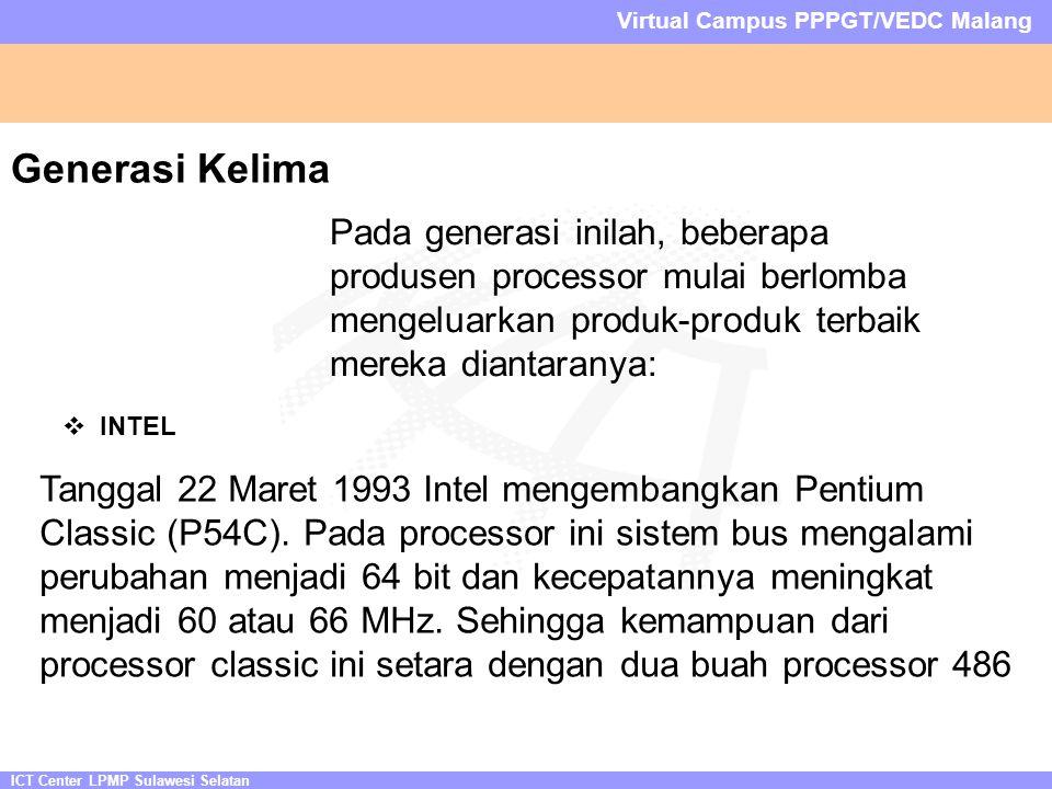 ICT Center LPMP Sulawesi Selatan Virtual Campus PPPGT/VEDC Malang Generasi Kelima Pada generasi inilah, beberapa produsen processor mulai berlomba mengeluarkan produk-produk terbaik mereka diantaranya:  INTEL Tanggal 22 Maret 1993 Intel mengembangkan Pentium Classic (P54C).