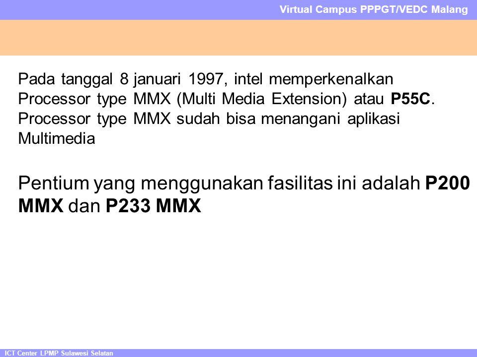 ICT Center LPMP Sulawesi Selatan Virtual Campus PPPGT/VEDC Malang Pada tanggal 8 januari 1997, intel memperkenalkan Processor type MMX (Multi Media Extension) atau P55C.
