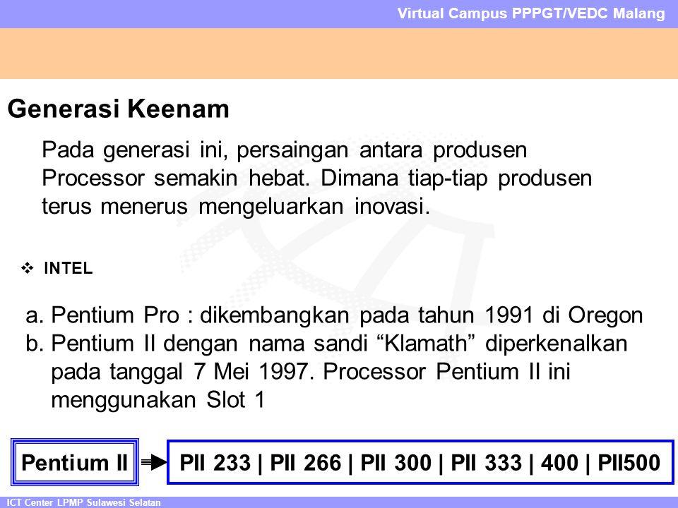 ICT Center LPMP Sulawesi Selatan Virtual Campus PPPGT/VEDC Malang Generasi Keenam Pada generasi ini, persaingan antara produsen Processor semakin hebat.