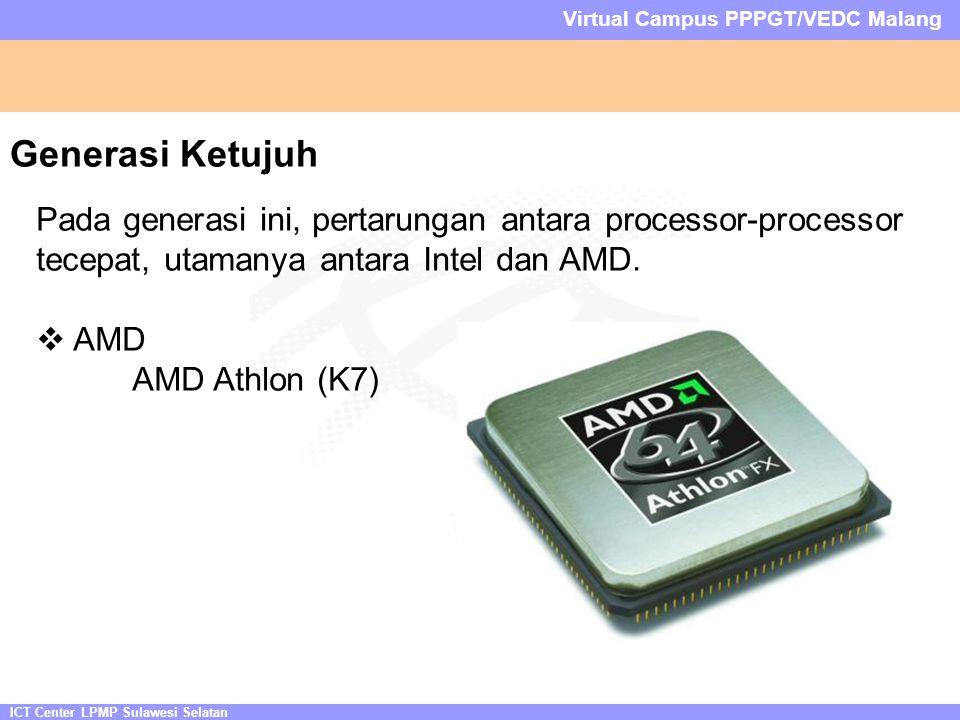 ICT Center LPMP Sulawesi Selatan Virtual Campus PPPGT/VEDC Malang Generasi Ketujuh Pada generasi ini, pertarungan antara processor-processor tecepat, utamanya antara Intel dan AMD.