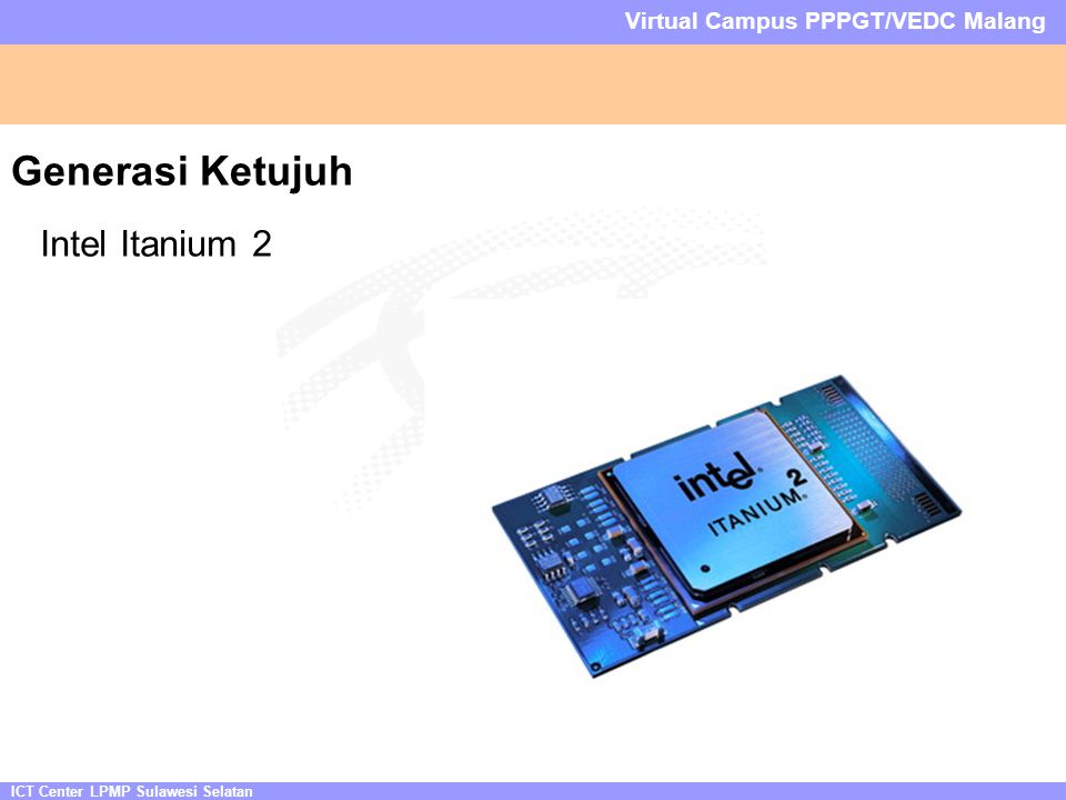 ICT Center LPMP Sulawesi Selatan Virtual Campus PPPGT/VEDC Malang Generasi Ketujuh Intel Itanium 2
